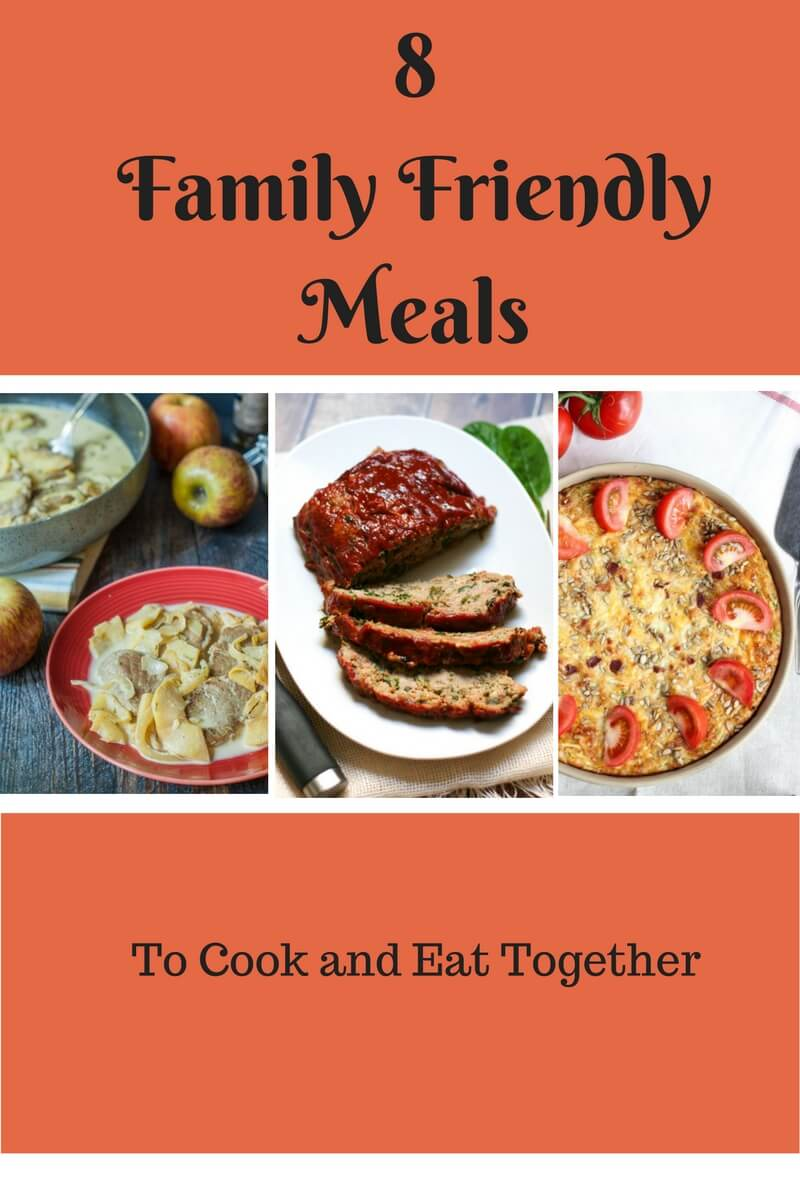 8 Family Friendly Meals to Cook and Eat Together